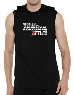 At Least My American Porcupine Loves Me ! Hooded Sleeveless T-Shirt - Mens