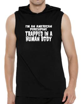 I Am American Porcupine Trapped In A Human Body Hooded Sleeveless T-Shirt - Mens