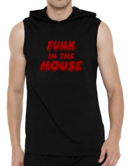 Funk In The House Hooded Sleeveless T-Shirt - Mens