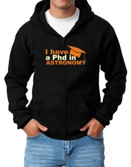 I Have A Phd In Astronomy Zip Hoodie - Mens