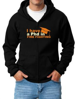 I Have A Phd In Fire Fighting Zip Hoodie - Mens