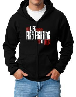 Life Without Fire Fighting Is Not Life Zip Hoodie - Mens
