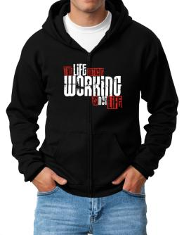 Life Without Working Is Not Life Zip Hoodie - Mens