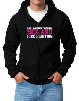 I Only Care About Two Things: Sex And Fire Fighting Zip Hoodie - Mens