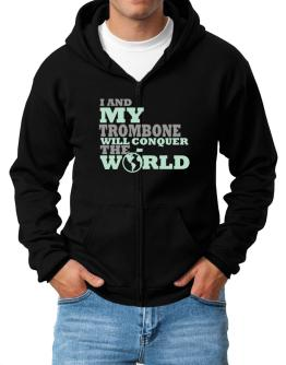 I And My Trombone Will Conquer The World Zip Hoodie - Mens