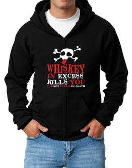 Whiskey In Excess Kills You - I Am Not Afraid Of Death Zip Hoodie - Mens