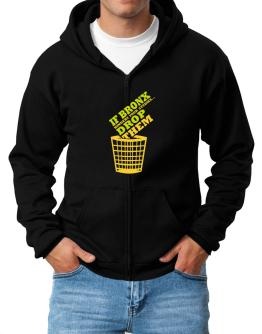 If Bronx Hinders Your Studies, Drop Them Zip Hoodie - Mens