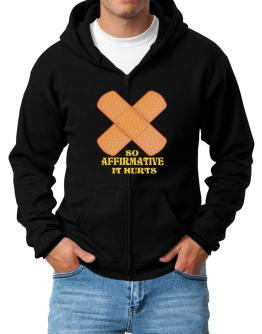 So Affirmative It Hurts Zip Hoodie - Mens