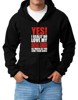 Yes! I Really Do Love My Andean Condor As Much As You Love Your Kids! Zip Hoodie - Mens
