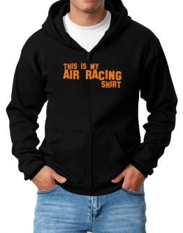This Is My Air Racing Shirt Zip Hoodie - Mens