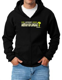 Does Anybody Know American Sign Language? Please... Zip Hoodie - Mens