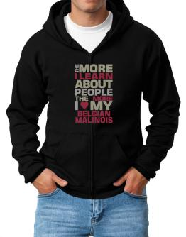 The More I Learn About People The More I Love My Belgian Malinois Zip Hoodie - Mens