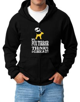 My Fox Terrier Thinks I Am Great Zip Hoodie - Mens