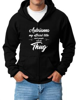 Aubrianna my official title most people call me thug Zip Hoodie - Mens