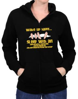 wake up happy .. sleep with a Aboriginal Affairs Administrator Zip Hoodie - Womens