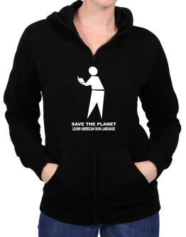 Save The Planet Learn American Sign Language Zip Hoodie - Womens