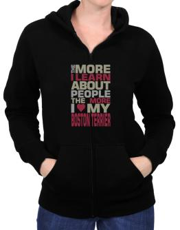 The More I Learn About People The More I Love My Boston Terrier Zip Hoodie - Womens