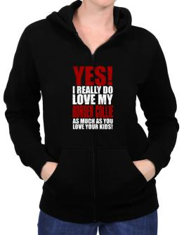 Yes! I Really Do Love My Border Collie Zip Hoodie - Womens