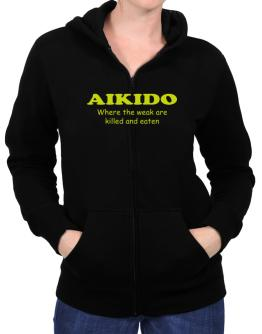 Aikido Where The Weak Are Killed And Eaten Zip Hoodie - Womens