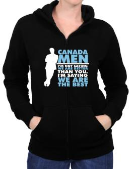Canada Men I'm Not Saying We're Better Than You. I Am Saying We Are The Best Zip Hoodie - Womens