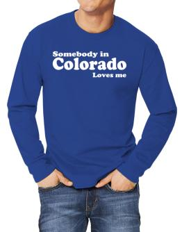 somebody In Colorado Loves Me Long-sleeve T-Shirt