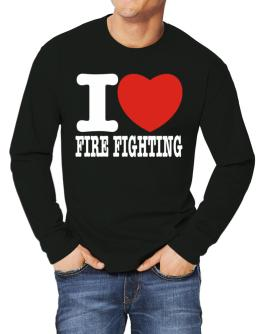 I Love Fire Fighting Long-sleeve T-Shirt