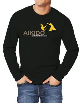 Aikido - Only For The Brave Long-sleeve T-Shirt