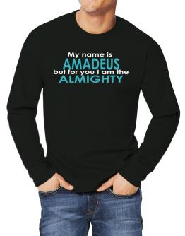 My Name Is Amadeus But For You I Am The Almighty Long-sleeve T-Shirt