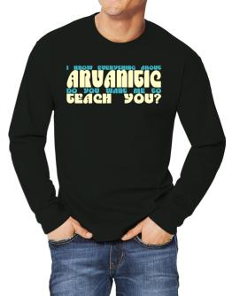 I Know Everything About Arvanitic? Do You Want Me To Teach You? Long-sleeve T-Shirt