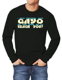 I Know Everything About Gayo? Do You Want Me To Teach You? Long-sleeve T-Shirt