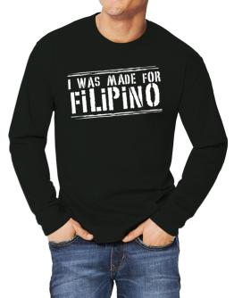 I Was Made For Filipino Long-sleeve T-Shirt
