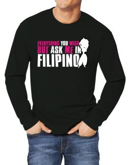 Anything You Want, But Ask Me In Filipino Long-sleeve T-Shirt
