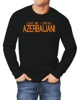 Love Me, I Speak Azerbaijani Long-sleeve T-Shirt