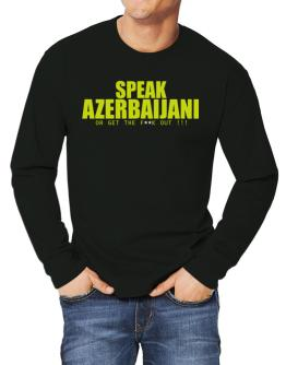 Speak Azerbaijani, Or Get The Fxxk Out ! Long-sleeve T-Shirt