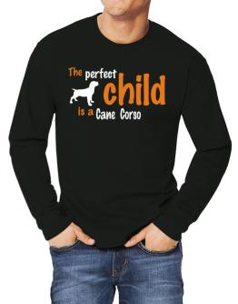 The Perfect Child Is A Cane Corso Long-sleeve T-Shirt