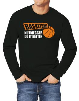 Basketball , Nutmegger Do It Better Long-sleeve T-Shirt