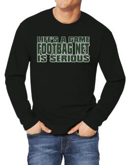 Life Is A Game , Footbag Net Is Serious !!! Long-sleeve T-Shirt