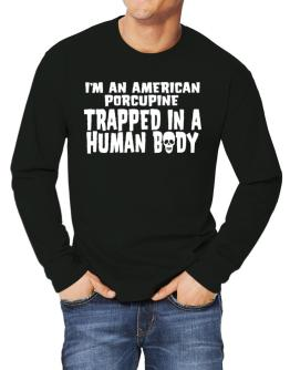 I Am American Porcupine Trapped In A Human Body Long-sleeve T-Shirt