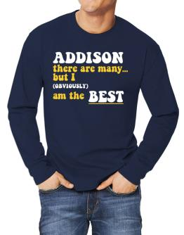 Addison There Are Many... But I (obviously) Am The Best Long-sleeve T-Shirt