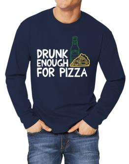 Drunk enough for pizza Long-sleeve T-Shirt