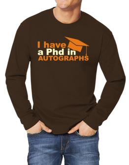 I Have A Phd In Autographs Long-sleeve T-Shirt