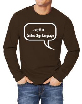 Say It In Quebec Sign Language Long-sleeve T-Shirt
