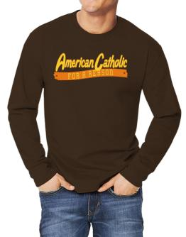 American Catholic For A Reason Long-sleeve T-Shirt
