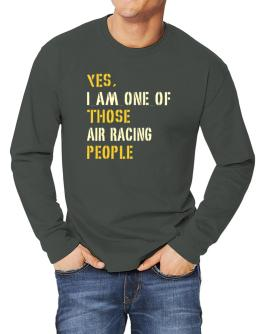 Yes I Am One Of Those Air Racing People Long-sleeve T-Shirt