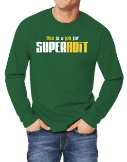 This Is A Job For Superadit Long-sleeve T-Shirt