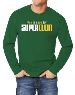 This Is A Job For Superclem Long-sleeve T-Shirt