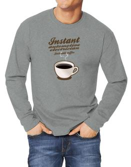 Instant Automotive Electrician, just add coffee Long-sleeve T-Shirt