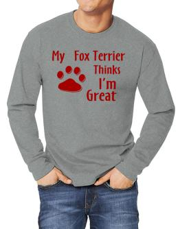 My Fox Terrier Thinks I Am Great Long-sleeve T-Shirt