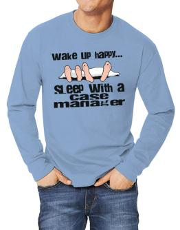 wake up happy .. sleep with a Case Manager Long-sleeve T-Shirt