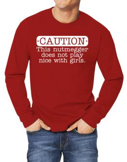 Nutmegger Does Not Play Nice With Girls Long-sleeve T-Shirt